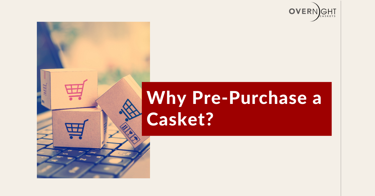why pre-purchase a casket? | Overnight Caskets
